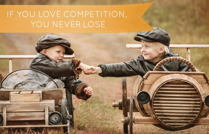 If You Love Competition, You Never Lose